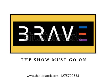 brave slogan t-shirt printing and graphic print design for various jobs, vector.