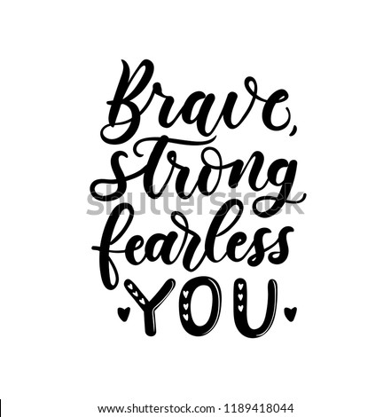 Brave, strong, fearless you lettering inscription isolated on white background. Inspirational lettering.