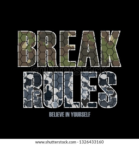 Break rules - slogan typography with camouflage texture and grunge. Military t-shirt design. Trendy apparel print in army style.Tee shirt graphics, prints, posters, banners, slogans, flyers, cards.
