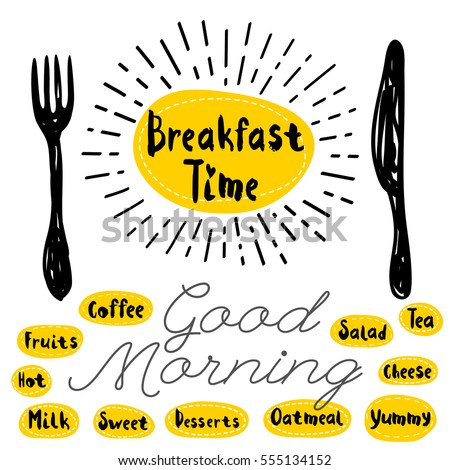 Breakfast time logo, fork, knife, good morning. Lettering, calligraphy logo, sketch style, light rays, heart, tea, coffee; deserts, yummy, milk, salad, oatmeal. Hand drawn vector illustration.