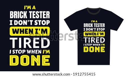 Brick Tester T Shirt Design. I 'm a Brick Tester I Don't Stop When I'm Tired, I Stop When I'm Done ストックフォト ©