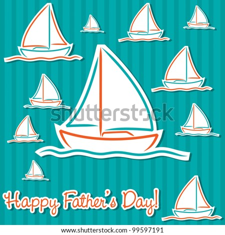 Bright Father's Day sailing boat cards in vector format. - stock vector