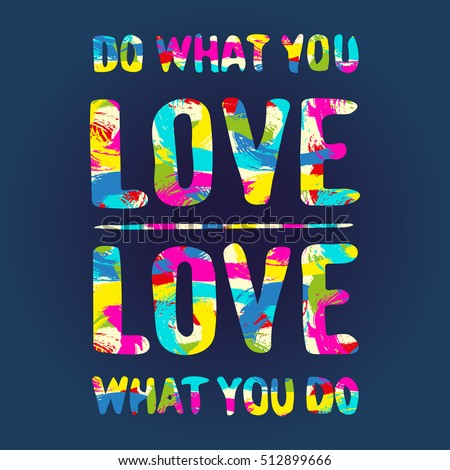Bright positive inspiring textured inscription DO WHAT YOU LOVE in vector on blue background. Motivational Text lettering quote of an inspirational saying. Conceptual image with quote message of Love