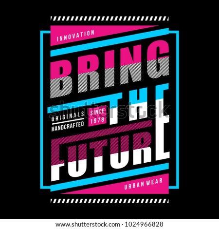 bring the future typography t shirt design, vector element illustration graphic artistic urban street casual wear