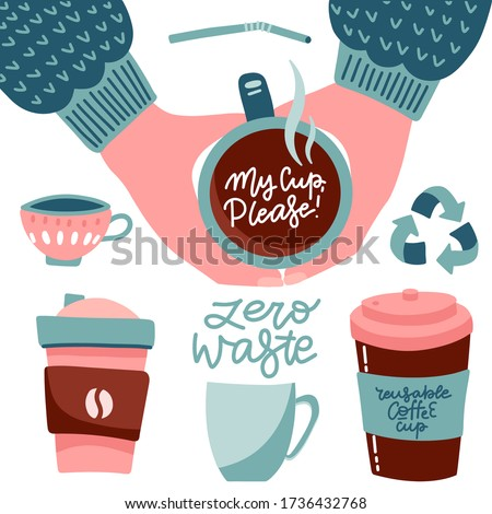 Bring your own cup coffee cup set. Collection of Cute mugs, cups and lettering quotes. Hand holding reusable cups. Zero waste flat vector illustration. My cup please - collection