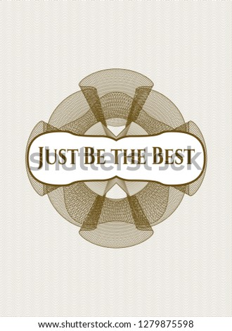 Brown rosette (money style emblem) with text Just Be the Best inside
