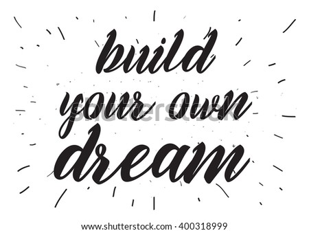 Build your own dream inspirational inscription. Greeting card with calligraphy. Hand drawn lettering design. Photo overlay. Typography for banner, poster or apparel design. Vector typography.
