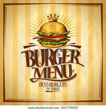Burger menu, best burgers in town design concept, retro style vector poster with royal crown hamburger