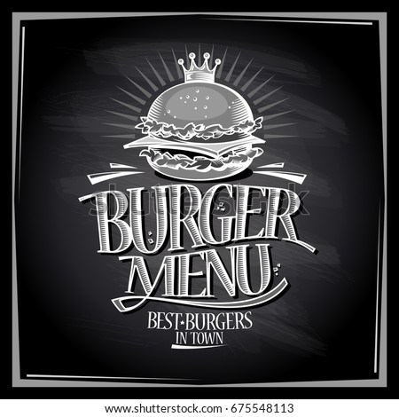 Burger menu chalkboard design, vintage style poster with royal crown hamburger