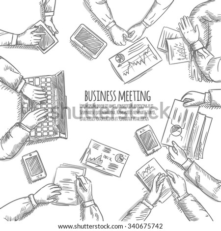 Business meeting sketch concept with top view human hands with office objects vector illustration