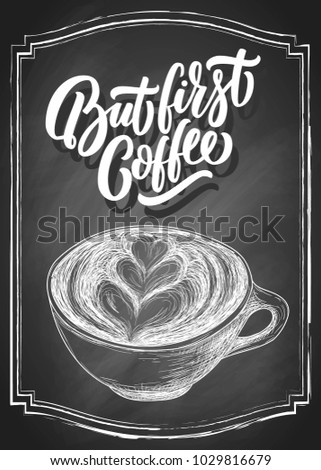Stock Photo But first coffee black hand lettering with cup of cappuccino coffee draft sketch, modern calligraphy, on vintage chalkboard background. Vector illustration.