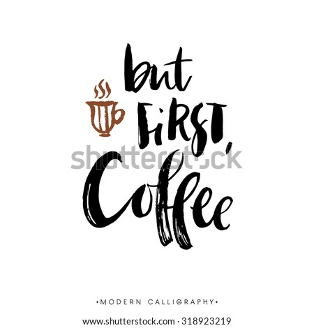but first  coffee modern brush