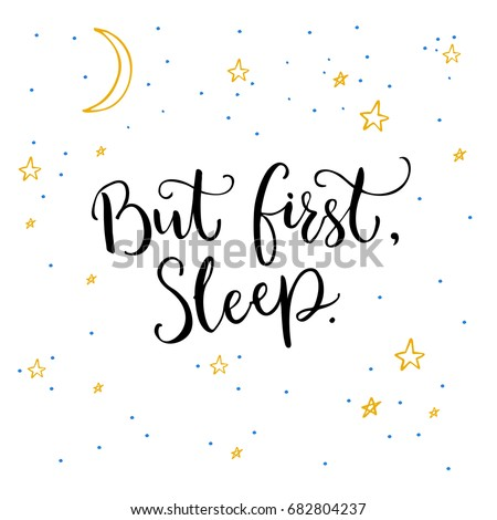 But first, sleep. Inspirational quote calligraphy on white background with yellow stars and moon