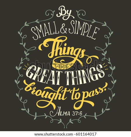 by small and simple things are