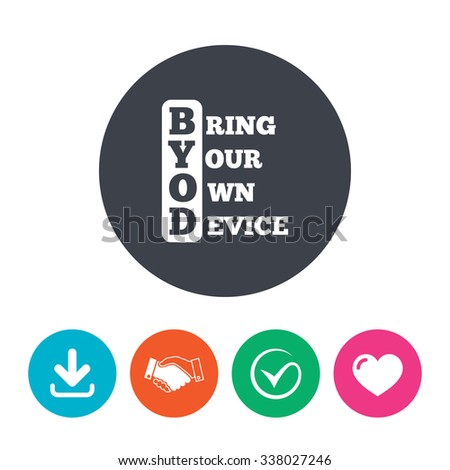 BYOD sign icon. Bring your own device symbol. Download arrow, handshake, tick and heart. Flat circle buttons.