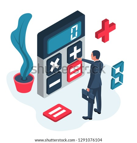 Calculation concept. Businessman makes count. Accountant make finance report. Vector illustration isometric design. Isolated on background. Calculation of data. Modern business people.