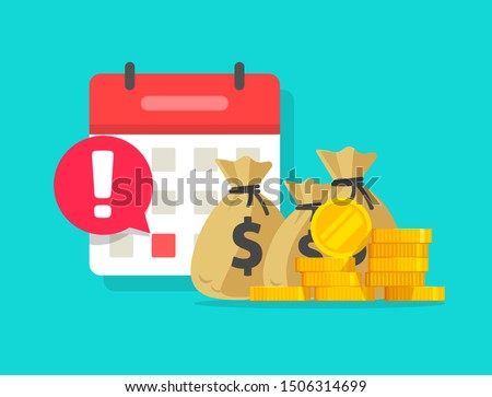 Calendar and money as payment date reminder vector notice, flat cartoon cash schedule or agenda and date alert notification, idea of tax or credit pay time or loan, budget or financial planning