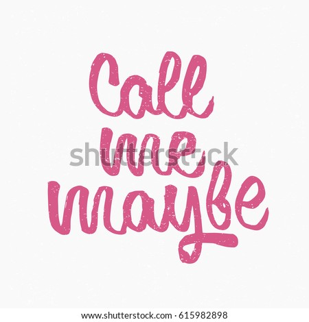 Call me maybe quote. Ink hand lettering. Modern brush calligraphy. Handwritten phrase. Inspiration graphic design typography element. Cute simple vector sign. #615982898