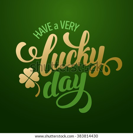 Calligraphic Inscription with Wishes a Very Lucky Day for Saint Patricks Day. Shamrock - Talisman for Success, Wealth. Hand Drawn Lettering. Vector Illustration. Stock photo ©