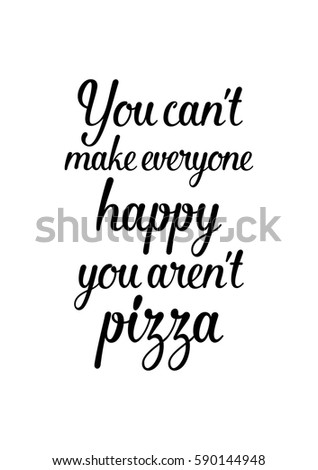 Calligraphy Inspirational Quote About Pizza Pizza Quote You Cant