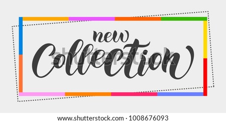 "Calligraphy vector banner ""New collection"" with colorful frame on background for woman clothes, template, invitation, tickets, flyer, leaflet, booklet, brochure, presenting, web Page, Email letter  - Shutterstock ID 1008676093"