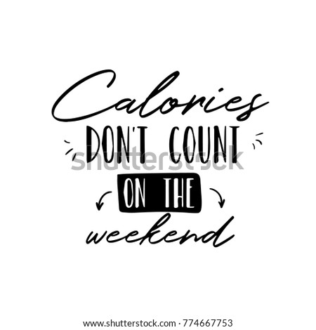 Calories don't count on the weekend. Fun saying about desserts and the diet. Brush lettering quote