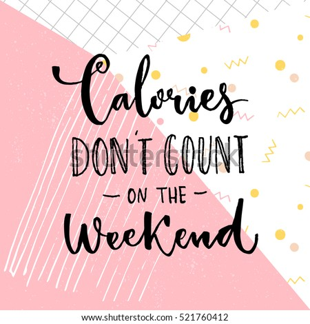 Calories don't count on the weekend. Funny saying about diet and desserts. Cafe poster with inspirational quote on pink abstract background.
