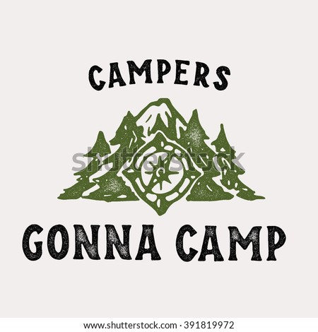 Campers Gonna Camp Textured T shirt Apparel Graphics Fashion Print. Retro Tee Badge Design With Distressed Effect. Outdoor Themed Vintage Americana Style. Hand Made Vector Illustration.