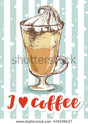 cap of latte with cream on blue background; I love coffee print for notebook cover, posters, postcards; cute hand drawn vector illustration in sketch style