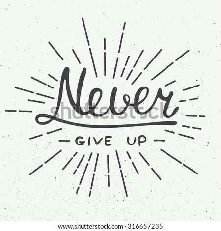 Card with hand drawn typography design element for greeting cards, posters and print. Never give up isolated on vintage background