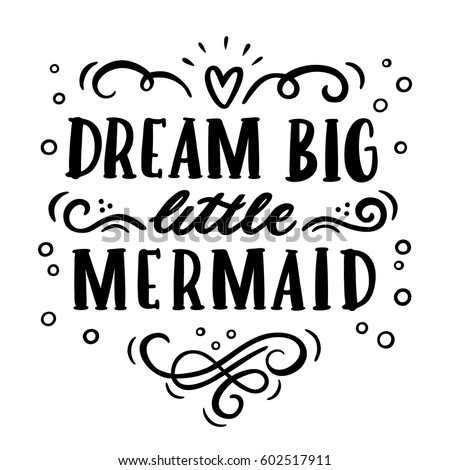 "Card with inscription ""Dream big, little mermaid""  in a trendy calligraphic style. It can be used for cards, brochures, poster, t-shirts, mugs etc."