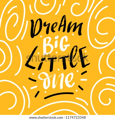 Card with lettering phrase dream big little one. Kids lettering.