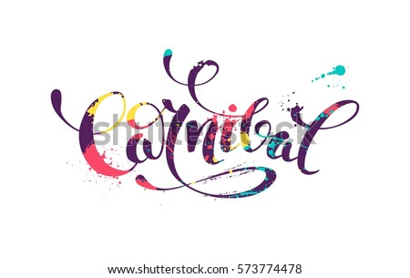 Carnival colorful calligraphic lettering poster. Colorful hand written font with paint/ink splatters. Vector illustration