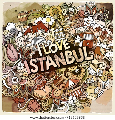 Cartoon cute doodles hand drawn I Love Istanbul inscription. Watercolor illustration. Line art detailed, with lots of objects background. Funny vector artwork