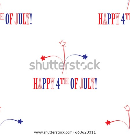 Cartoon seamless pattern for the national American holiday - Independence Day of the USA. There are white, red and blue stars and an inscription Happy 4th of July on the white background #660620311