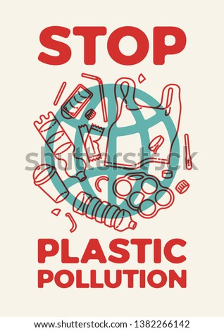 Catchy Stop Plastic Pollution poster with planet symbol covered with plastic waste bottles, containers, bags, straws and other debris. Minimal flat style banner on environment plastic pollution