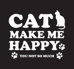 Cats make me happy, you not so much design with a cat silhouette and cat paw. Vector design.