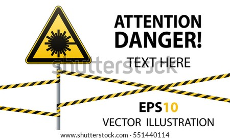 Caution - danger! Warning sign safety. Danger, laser radiation. yellow triangle with black image. sign on  pole and protecting ribbons. Vector Image.