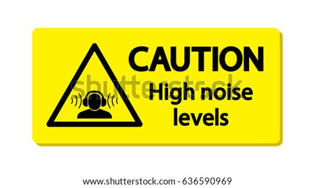 Caution : High noise levels.