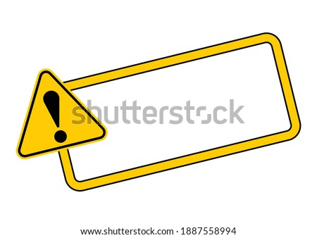 Caution sign with frame for your text. Vector illustration of important announcement and message. Yellow triangle warning road sign with exclamation mark inside to pay attention and be careful. Stock photo ©