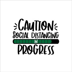 Caution social distancing in progress - funny text, home Quarantine illustration. Vector.