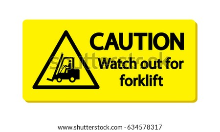 Caution : Watch out for forklift.