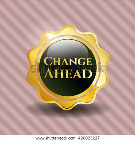 Change Ahead golden badge or emblem
