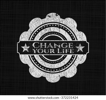 Change your Life written on a blackboard