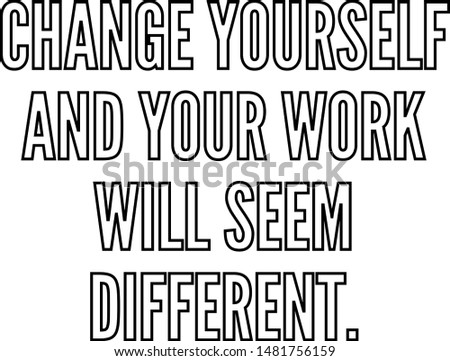 change yourself and your work