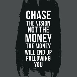 Chase The Vision Not The Money The Money Will End Up Following You