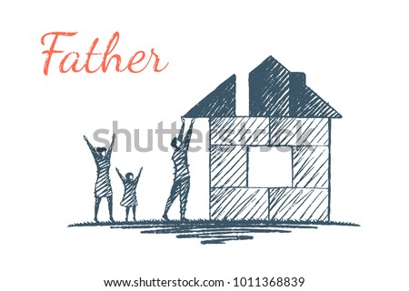 Cheerful Children's Drawing. Father builds a house, his wife and daughter admire and support him. Vector family concept illustration, hand drawn sketch.