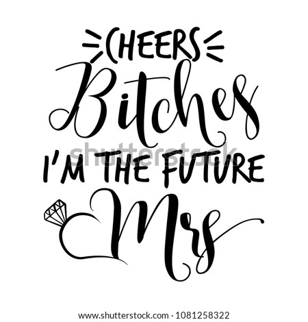 Cheers Bitches I'm the future Mrs - Hand lettering typography text in vector eps 10. Hand letter script wedding sign catch word art design. For scrap booking, posters, textiles, gifts, wedding sets.