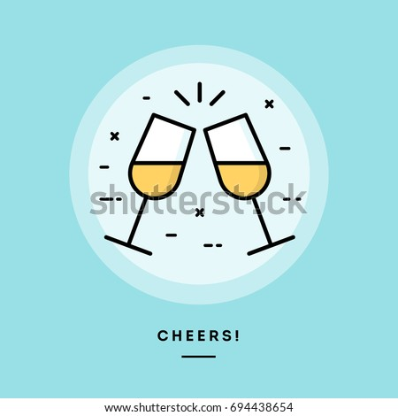 Cheers, flat design thin line banner, usage for e-mail newsletters, web banners, headers, blog posts, print and more
