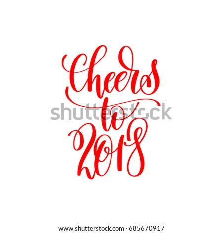 cheers to 2018 red hand lettering inscription to christmas and new year celebration holiday design text isolated on white, calligraphy vector illustration